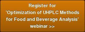 Register for  'Optimization of UHPLC Methods  for Food and Beverage Analysis'  webinar >>