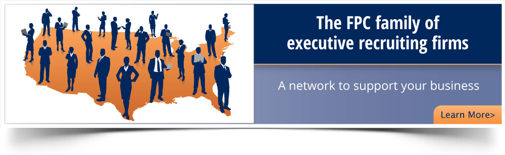The FPC family of executive recruiting offices.  A network to support your business.