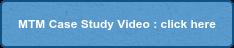MTM Case Study Video : click here