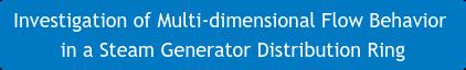 Investigation of Multi-dimensional Flow Behavior  in a Steam Generator Distribution Ring