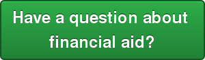 Have a question about  financial aid?