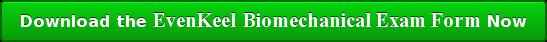Download the EvenKeel Biomechanical Exam Form Now