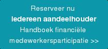 Reserveer nu  Iedereen aandeelhouder Handboek financiële  medewerkersparticipatie >>