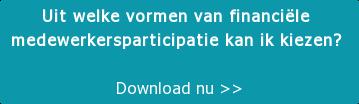 Uit welke vormen van financiële  medewerkersparticipatie kan ik kiezen?   Download nu >>