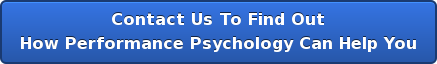 Contact Us To Find Out  How Performance Psychology Can Help You
