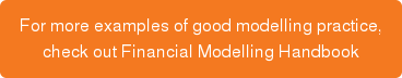 For more examples of good modelling practice, check out Financial Modelling Handbook