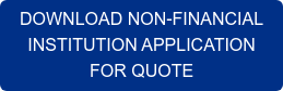 DOWNLOAD NON-FINANCIAL  INSTITUTION APPLICATION  FOR QUOTE