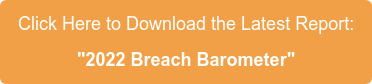 """Click Here to Download the Latest Report:  """"2021 Breach Barometer"""""""
