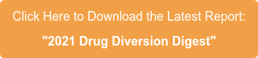 """Click Here to Download the Latest Report:  """"2021 Drug Diversion Digest"""""""