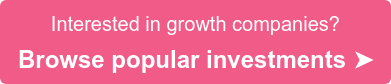 Interested in growth companies? Browse popular investments➤