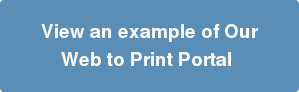 View an example of Our Web to Print Portal