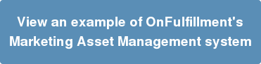 View an example of OnFulfillment's Marketing Asset Management system