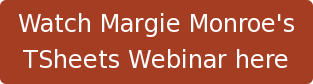 Watch Margie Monroe's  TSheets Webinar here