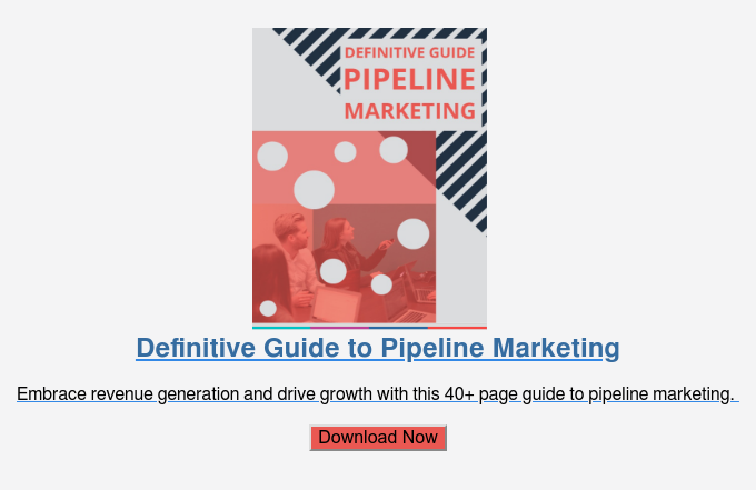 Definitive Guide to Pipeline Marketing  Embrace revenue generation and drive growth with this 40+ page guide to  pipeline marketing.   Download Now