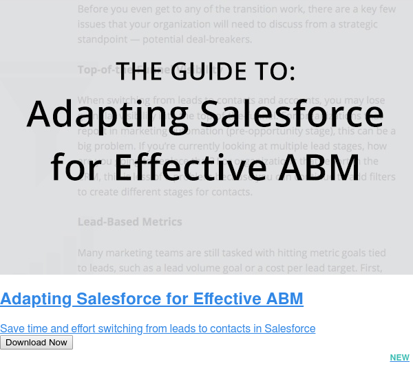 Adapting Salesforce for Effective ABM  Save time and effort switching from leads to contacts in Salesforce Download Now NEW