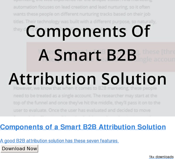 Components of a Smart B2B Attribution Solution  A good B2B attribution solution has these seven features. Download Now 1k downloads
