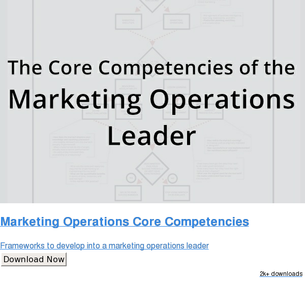 Marketing Operations Core Competencies  Frameworks to develop into a marketing operations leader Download Now 1.6k downloads