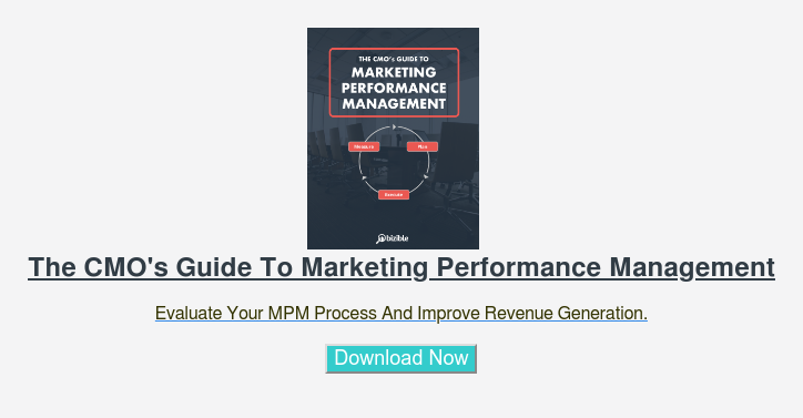The CMO's Guide To Marketing Performance Management  Evaluate Your MPM Process And Improve Revenue Generation.  Download Now