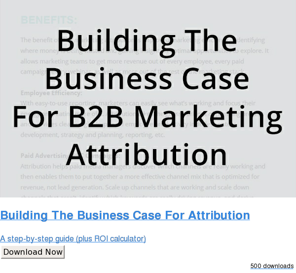 Building The Business Case For Attribution  A step-by-step guide (plus ROI calculator) Download Now 327 downloads