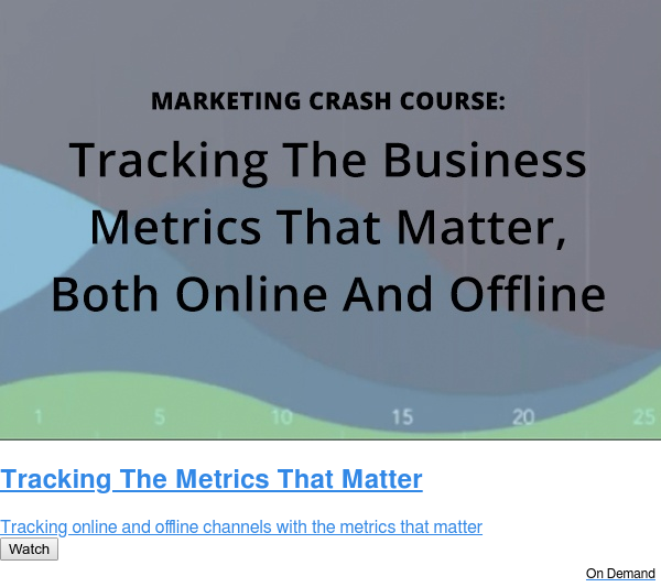 Tracking The Metrics That Matter  Tracking online and offline channels with the metrics that matter Watch On Demand
