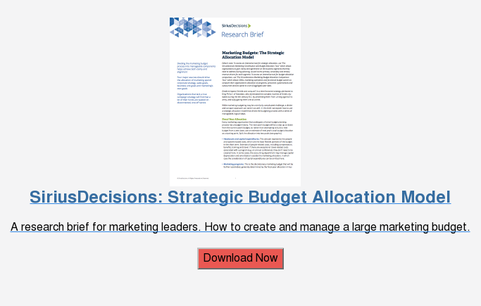 SiriusDecisions: Strategic Budget Allocation Model  A research brief for marketing leaders. How to create and manage a large  marketing budget.  Download Now
