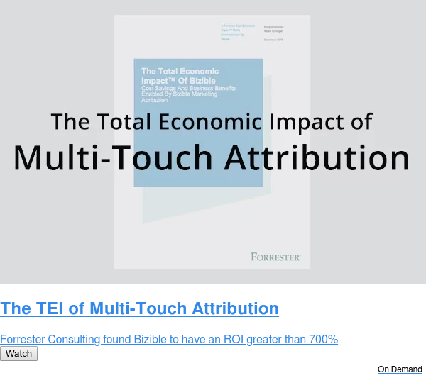 The TEI of Multi-Touch Attribution  Forrester Consulting found Bizible to have an ROI greater than 700% Watch On Demand