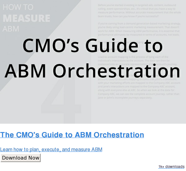 The CMO's Guide to ABM Orchestration  Learn how to plan, execute, and measure ABM Download Now 732 downloads