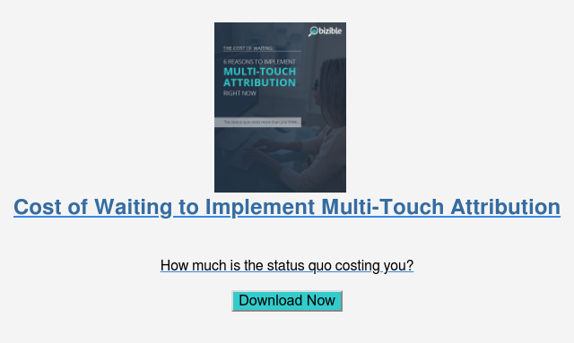 Cost of Waiting to Implement Multi-Touch Attribution   How much is the status quo costing you?  Download Now