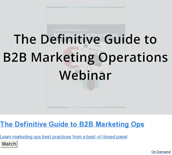 The Definitive Guide to B2B Marketing Ops  Learn marketing ops best practices from a best-of-breed panel Watch On Demand