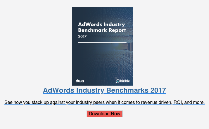 AdWords Industry Benchmarks 2017  See how you stack up against your industry peers when it comes to revenue  driven, ROI, and more.  Download Now