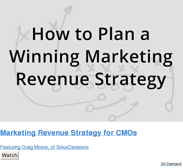 Marketing Revenue Strategy for CMOs  Featuring Craig Moore, of SiriusDecisions Watch On Demand