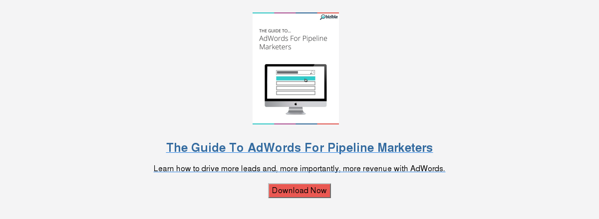 The Guide To AdWords For B2B Marketers  Learn how to drive more revenue with these best practices for AdWords.  Download Now