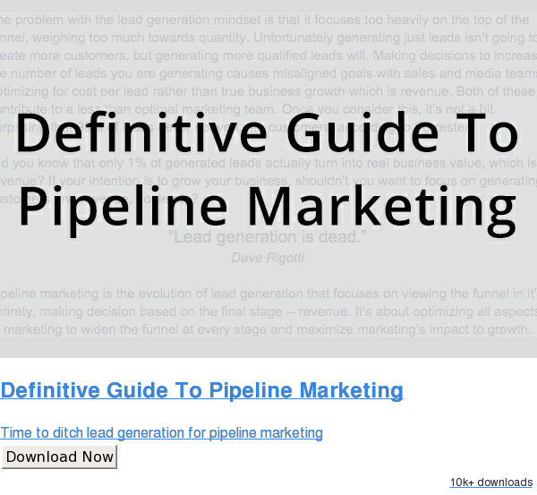 Definitive Guide To Pipeline Marketing  Time to ditch lead generation for pipeline marketing Download Now 9.7k downloads