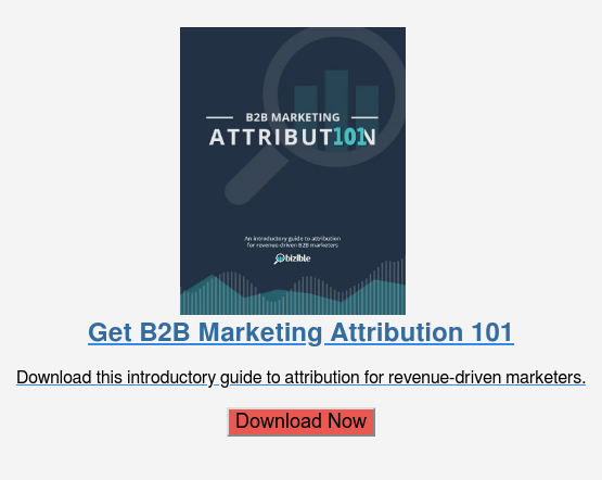 Get B2B Marketing Attribution 101  Download this introductory guide to attribution for revenue-driven marketers.  Download Now