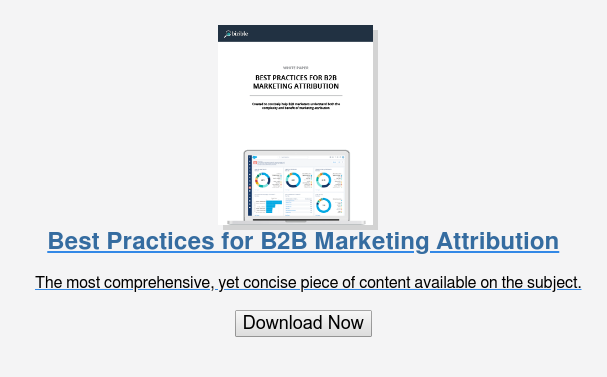 Best Practices for B2B Marketing Attribution  The most comprehensive, yet concise piece of content available on the subject.  Download Now
