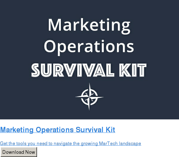 Marketing Operations Survival Kit  Get the tools you need to navigate the growing MarTech landscape Download Now
