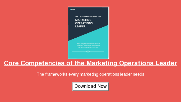 Core Competencies of the Marketing Operations Leader  The frameworks every marketing operations leader needs  Download Now