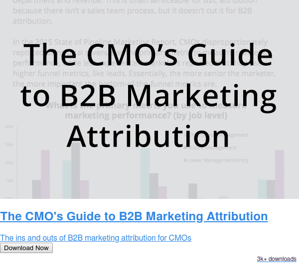 The CMO's Guide to B2B Marketing Attribution  The ins and outs of B2B marketing attribution for CMOs Download Now 2.8k downloads