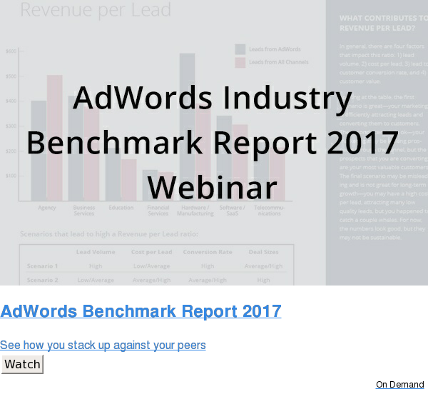 AdWords Benchmark Report 2017  See how you stack up against your peers Watch On Demand