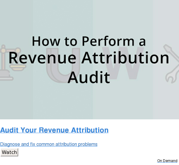 Audit Your Revenue Attribution  Diagnose and fix common attribution problems Watch On Demand