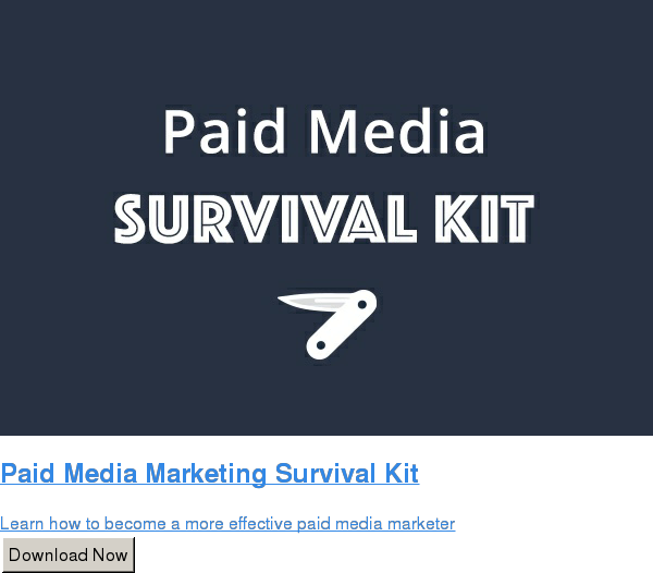 Paid Media Marketing Survival Kit  Learn how to become a more effective paid media marketer Download Now