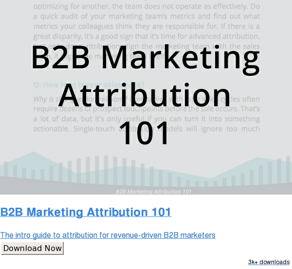 B2B Marketing Attribution 101  The intro guide to attribution for revenue-driven B2B marketers Download Now 3k+ downloads
