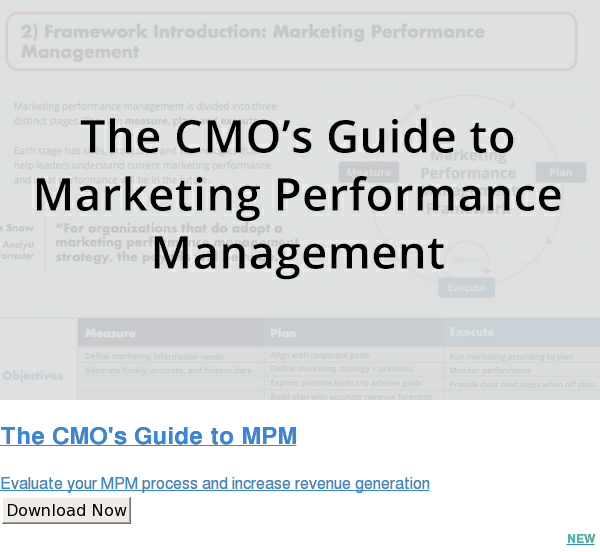 The CMO's Guide to MPM  Evaluate your MPM process and increase revenue generation Download Now NEW