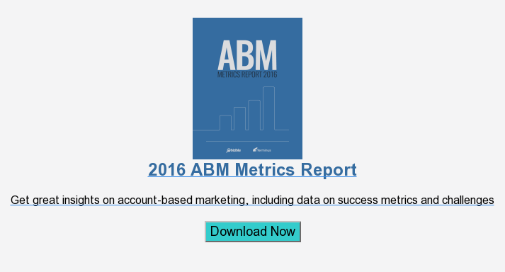 2016 ABM Metrics Report  Get great insights on account-based marketing, including data on success  metrics and challenges  Download Now