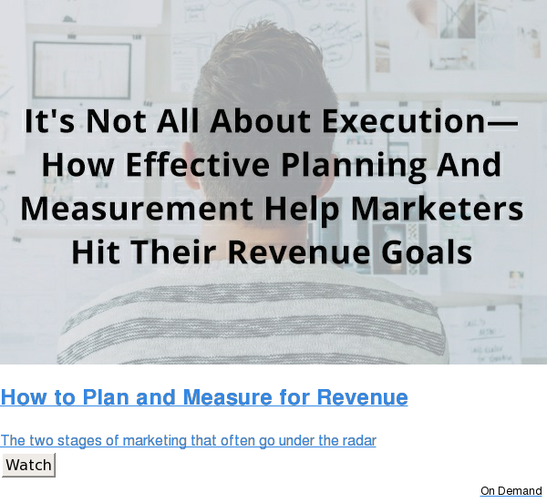 How to Plan and Measure for Revenue  The two stages of marketing that often go under the radar Watch On Demand