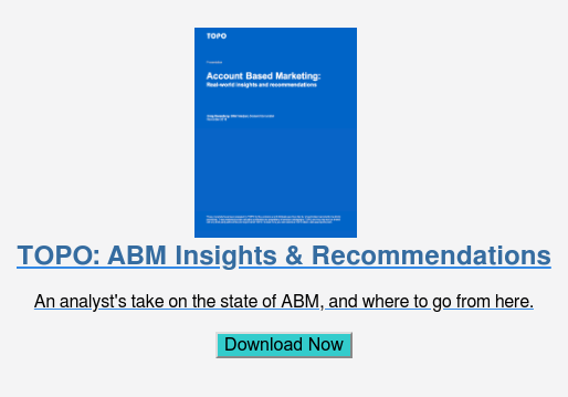 TOPO: ABM Insights & Recommendations  An analyst's take on the state of ABM, and where to go from here.  Download Now