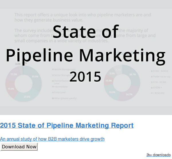 2015 State of Pipeline Marketing Report  An annual study of how B2B marketers drive growth Download Now 2.2k downloads