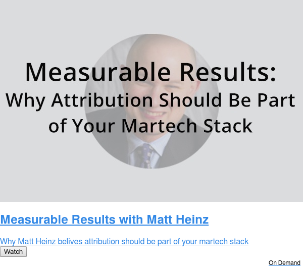 Measurable Results with Matt Heinz  Why Matt Heinz belives attribution should be part of your martech stack Watch On Demand