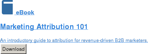 eBook  CMOs Guide To B2B Attribution  Learn how attribution fits into your organization for revenue optimization. Download