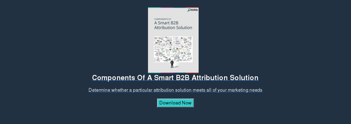 Components Of A Smart B2B Attribution Solution  Determine whether a particular attribution solution meets all of your  marketing needs  Download Now